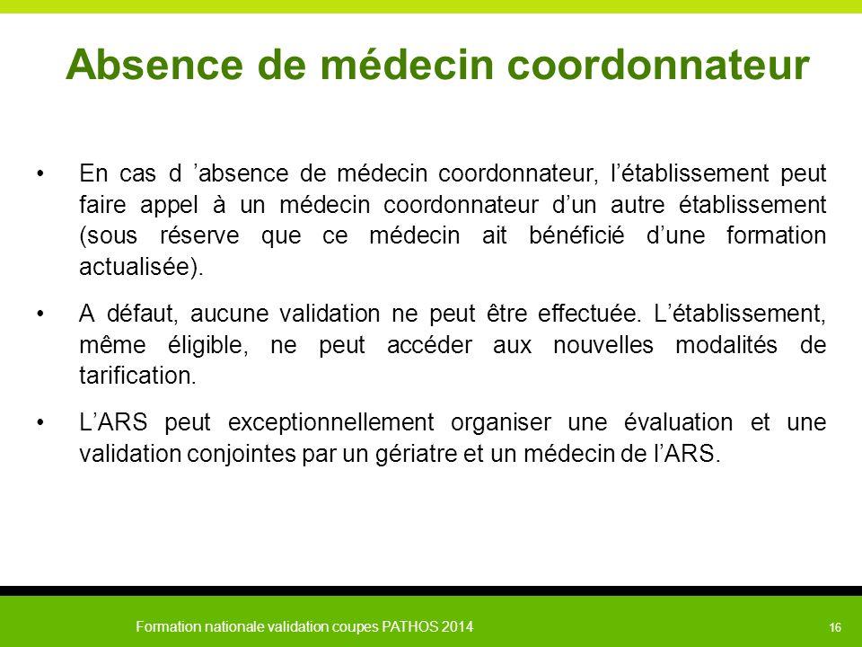 Formation nationale validation coupes PATHOS 2014 16 Absence de médecin coordonnateur En cas d 'absence de médecin coordonnateur, l'établissement peut