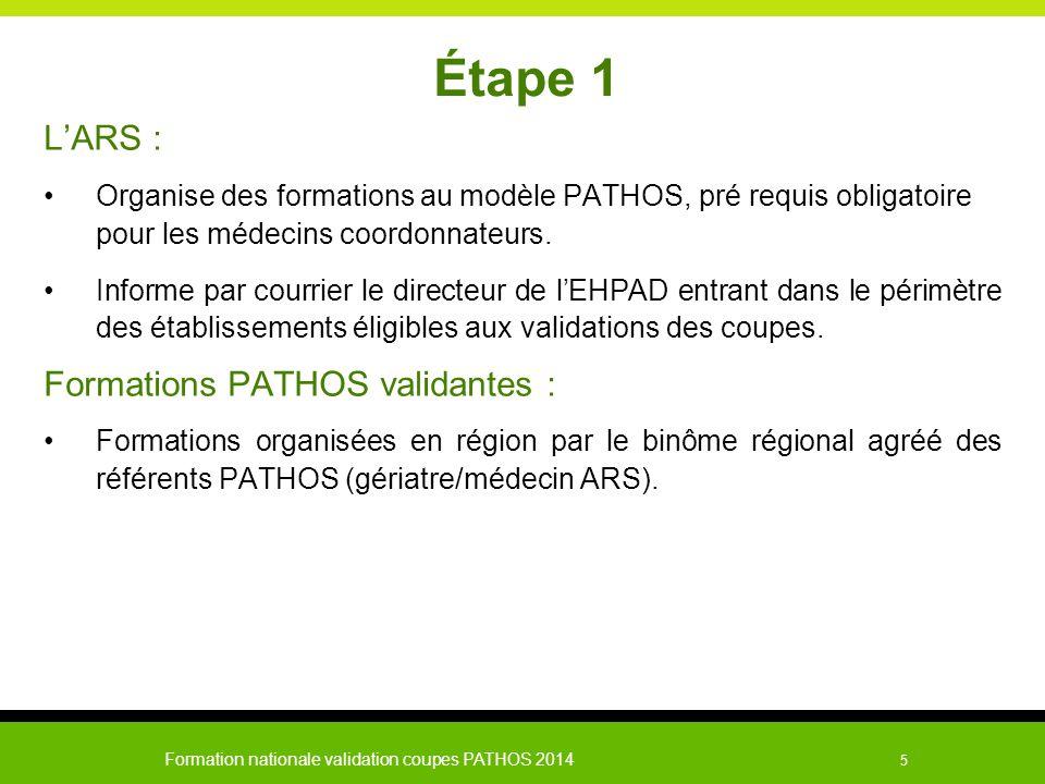 Formation nationale validation coupes PATHOS 2014 5 Étape 1 L'ARS : Organise des formations au modèle PATHOS, pré requis obligatoire pour les médecins