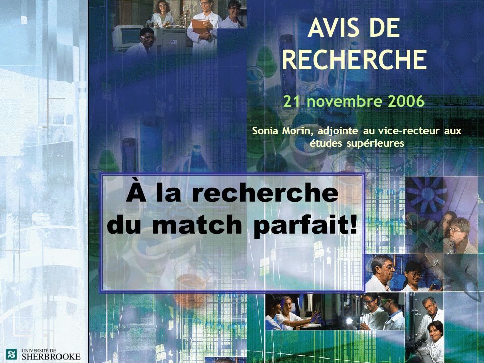 AVIS DE RECHERCHE 21 novembre 2006 Sonia Morin, adjointe au vice-recteur aux études supérieures À la recherche du match parfait!
