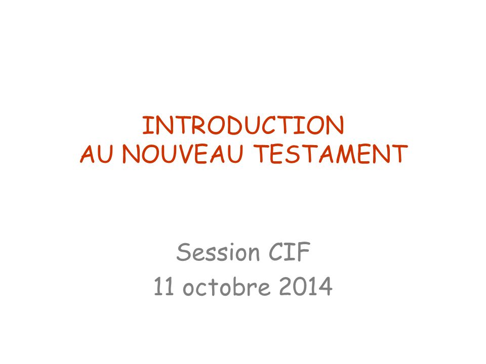 INTRODUCTION AU NOUVEAU TESTAMENT Session CIF 11 octobre 2014