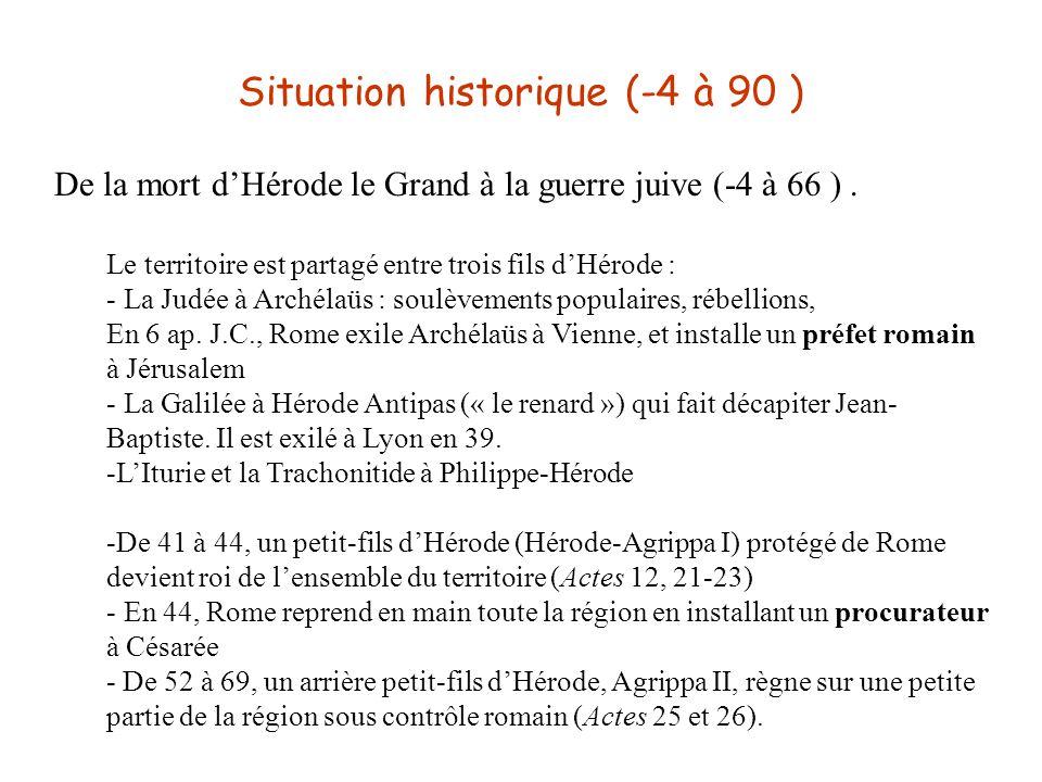 Situation historique (-4 à 90 ) De la mort d'Hérode le Grand à la guerre juive (-4 à 66 ). Le territoire est partagé entre trois fils d'Hérode : - La