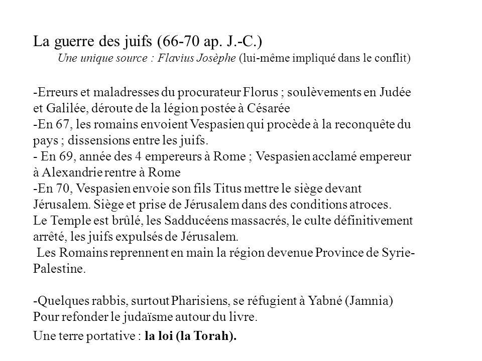 La guerre des juifs (66-70 ap. J.-C.) Une unique source : Flavius Josèphe (lui-même impliqué dans le conflit) -Erreurs et maladresses du procurateur F