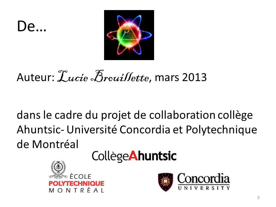 De… Auteur: Lucie Brouillette, mars 2013 dans le cadre du projet de collaboration collège Ahuntsic- Université Concordia et Polytechnique de Montréal 9
