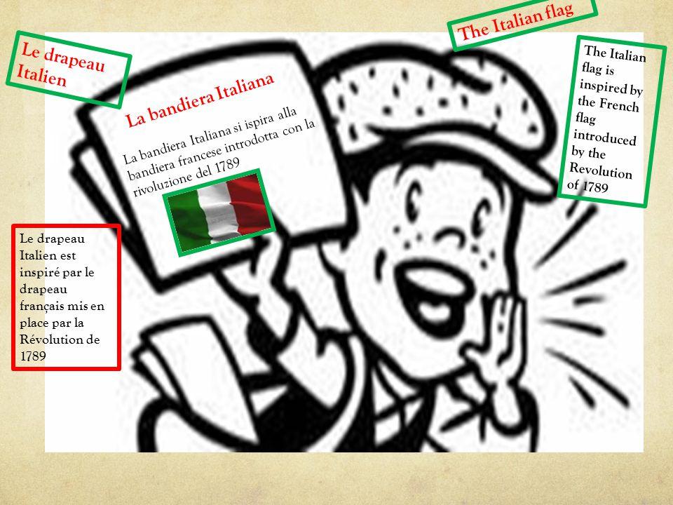 The Italian flag La bandiera Italiana si ispira alla bandiera francese introdotta con la rivoluzione del 1789 Le drapeau Italien est inspiré par le drapeau français mis en place par la Révolution de 1789 La bandiera Italiana Le drapeau Italien The Italian flag is inspired by the French flag introduced by the Revolution of 1789