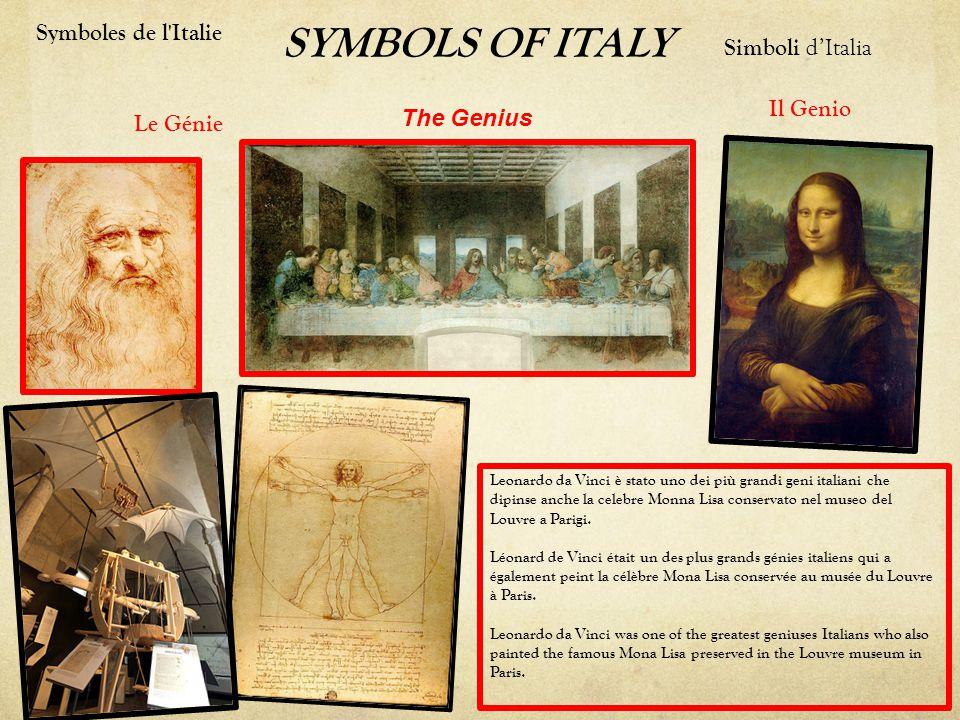 SYMBOLS OF ITALY The Genius Symboles de l Italie Il Genio Simboli d'Italia Le Génie Leonardo da Vinci è stato uno dei più grandi geni italiani che dipinse anche la celebre Monna Lisa conservato nel museo del Louvre a Parigi.