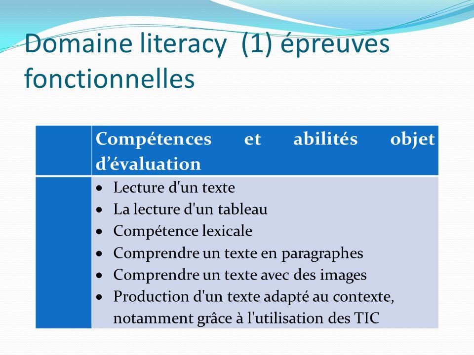 Domaine literacy (1) épreuves fonctionnelles Compétences et abilités objet d'évaluation  Lecture d un texte  La lecture d un tableau  Compétence lexicale  Comprendre un texte en paragraphes  Comprendre un texte avec des images  Production d un texte adapté au contexte, notamment grâce à l utilisation des TIC
