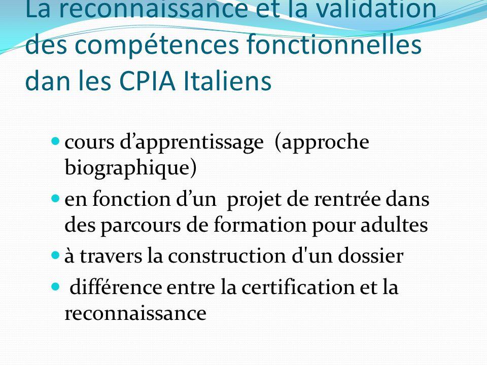 La reconnaissance et la validation des compétences fonctionnelles dan les CPIA Italiens cours d'apprentissage (approche biographique) en fonction d'un projet de rentrée dans des parcours de formation pour adultes à travers la construction d un dossier différence entre la certification et la reconnaissance
