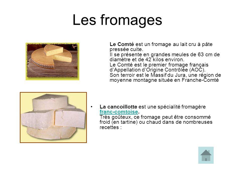 Les fromages Le Comté est un fromage au lait cru à pâte pressée cuite.