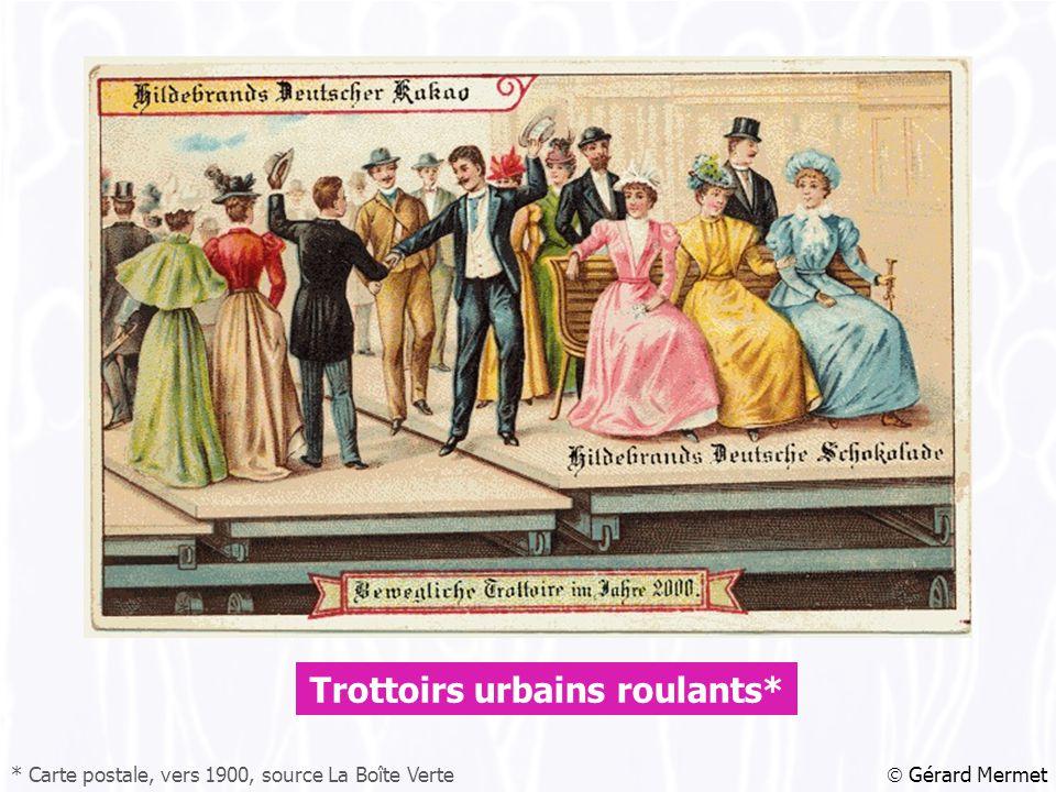  Gérard Mermet Trottoirs urbains roulants* * Carte postale, vers 1900, source La Boîte Verte