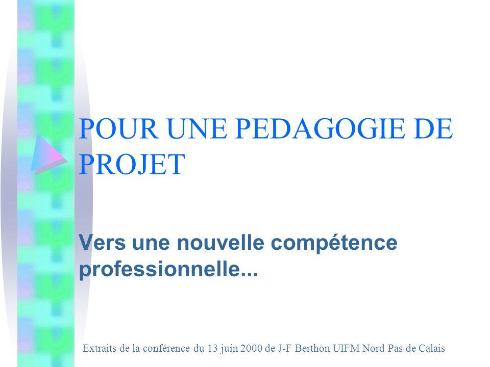 POUR UNE PEDAGOGIE DE PROJET Vers une nouvelle compétence professionnelle...