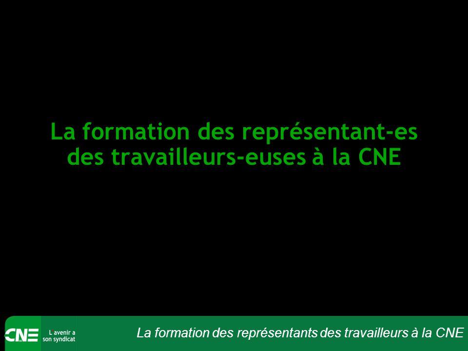 La formation des représentants des travailleurs à la CNE La formation des représentant-es des travailleurs-euses à la CNE