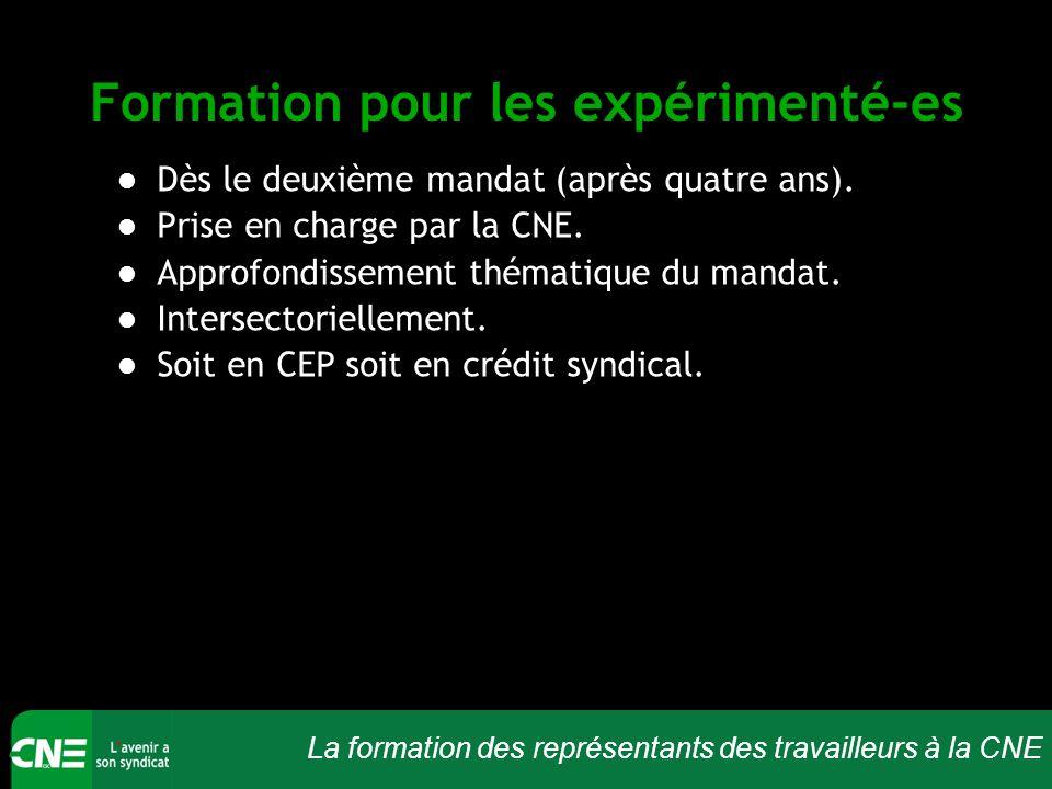 La formation des représentants des travailleurs à la CNE Formation pour les expérimenté-es Dès le deuxième mandat (après quatre ans).
