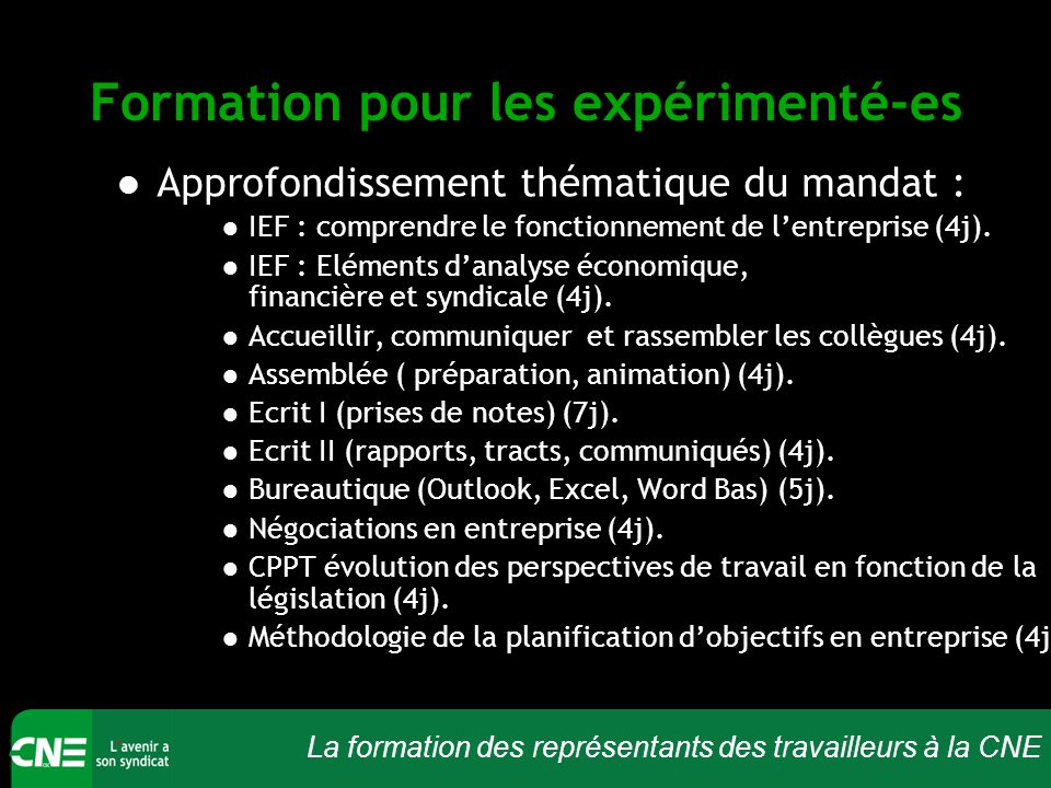 La formation des représentants des travailleurs à la CNE Formation pour les expérimenté-es Approfondissement thématique du mandat : IEF : comprendre le fonctionnement de l'entreprise (4j).
