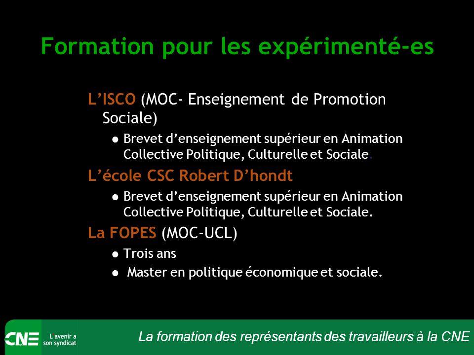 La formation des représentants des travailleurs à la CNE Formation pour les expérimenté-es L'ISCO (MOC- Enseignement de Promotion Sociale) Brevet d'enseignement supérieur en Animation Collective Politique, Culturelle et Sociale.