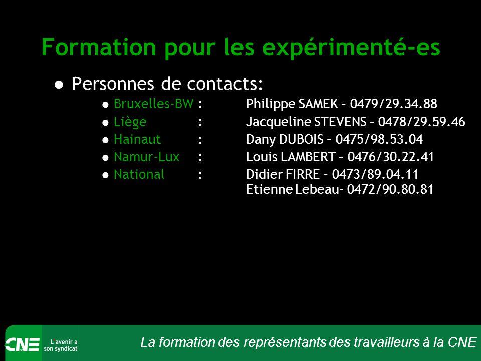La formation des représentants des travailleurs à la CNE Formation pour les expérimenté-es Personnes de contacts: Bruxelles-BW : Philippe SAMEK – 0479/29.34.88 Liège :Jacqueline STEVENS – 0478/29.59.46 Hainaut : Dany DUBOIS – 0475/98.53.04 Namur-Lux : Louis LAMBERT – 0476/30.22.41 National :Didier FIRRE – 0473/89.04.11 Etienne Lebeau- 0472/90.80.81