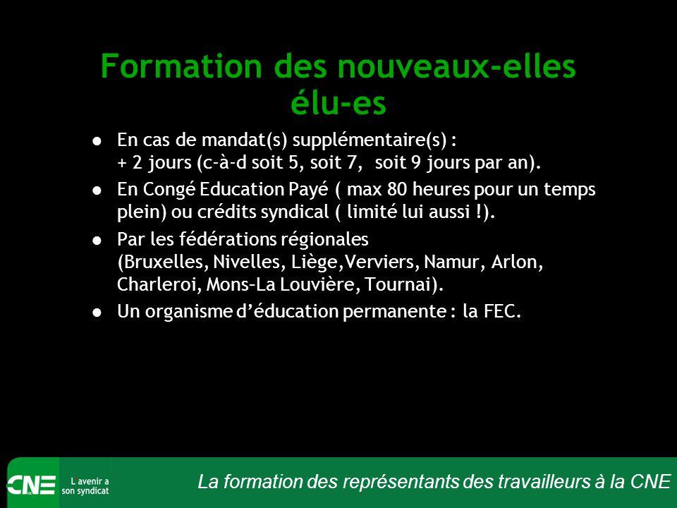 La formation des représentants des travailleurs à la CNE Formation des nouveaux-elles élu-es En cas de mandat(s) supplémentaire(s) : + 2 jours (c-à-d soit 5, soit 7, soit 9 jours par an).