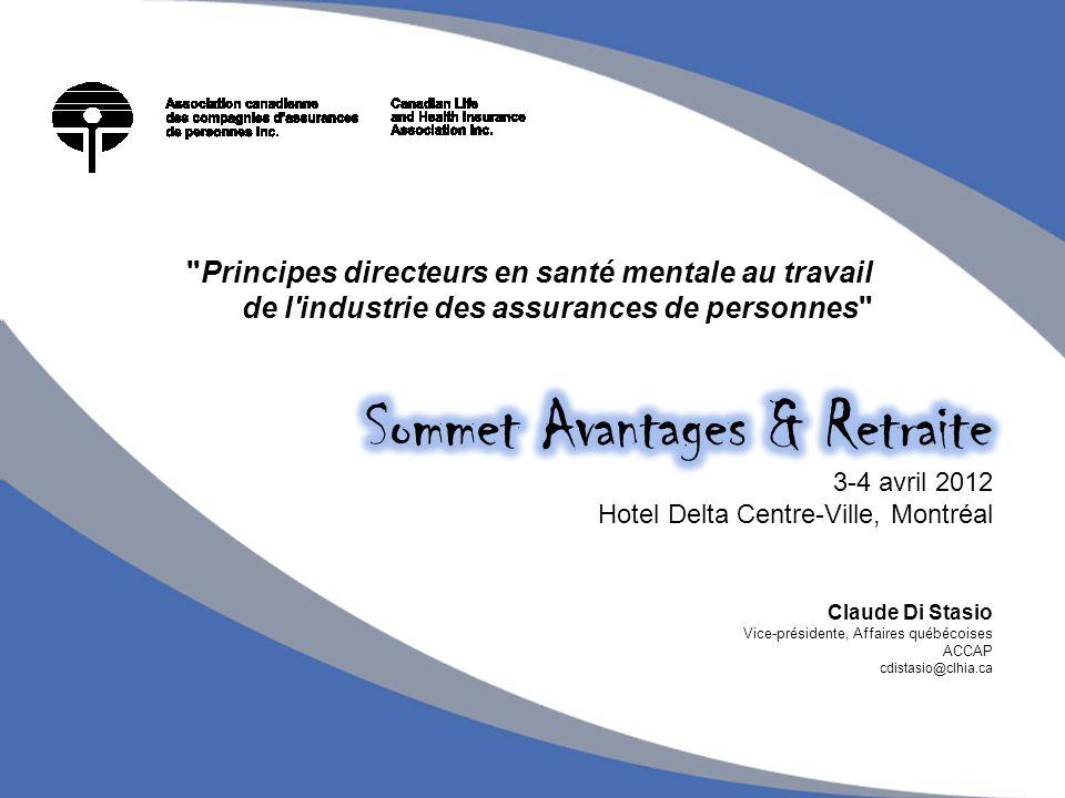Principes directeurs en santé mentale au travail de l industrie des assurances de personnes Claude Di Stasio Vice-présidente, Affaires québécoises ACCAP cdistasio@clhia.ca