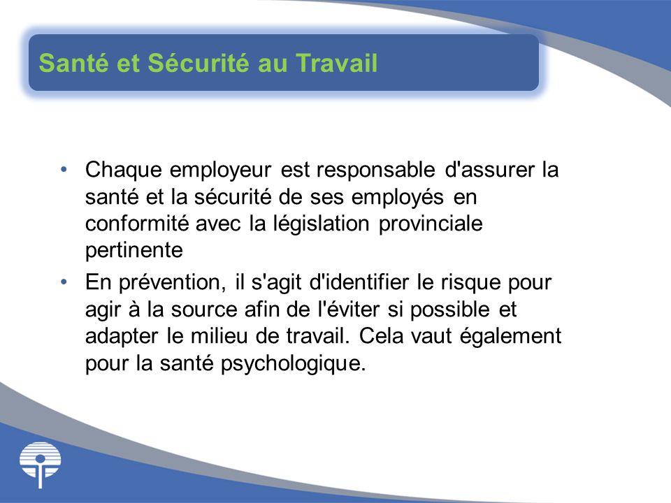 Chaque employeur est responsable d'assurer la santé et la sécurité de ses employés en conformité avec la législation provinciale pertinente En prévent