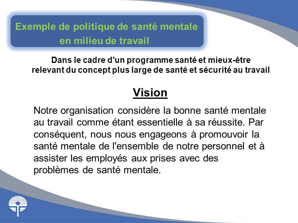Dans le cadre d'un programme santé et mieux-être relevant du concept plus large de santé et sécurité au travail Exemple de politique de santé mentale