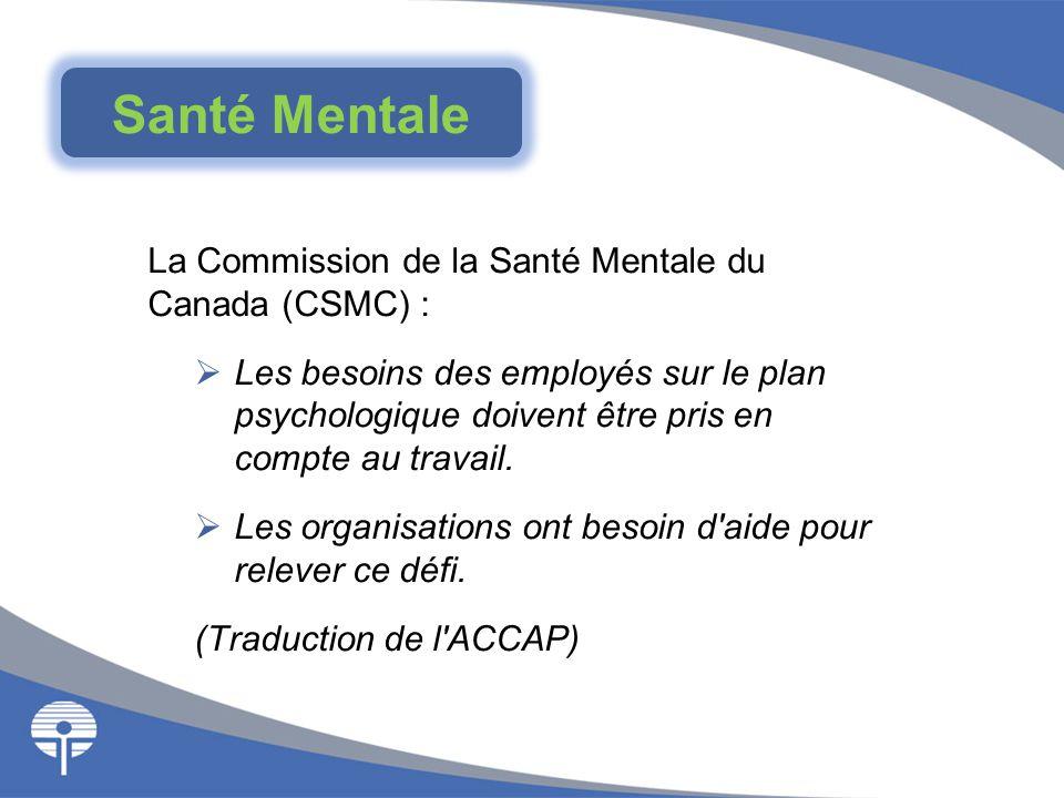 La Commission de la Santé Mentale du Canada (CSMC) :  Les besoins des employés sur le plan psychologique doivent être pris en compte au travail.  Le