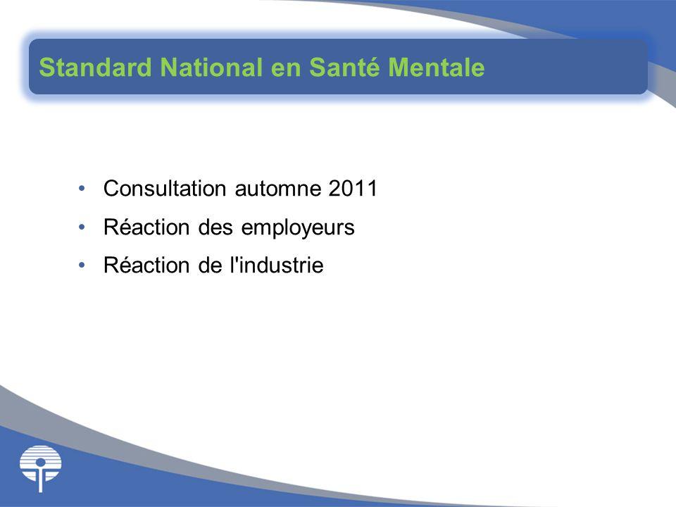 Consultation automne 2011 Réaction des employeurs Réaction de l'industrie Standard National en Santé Mentale