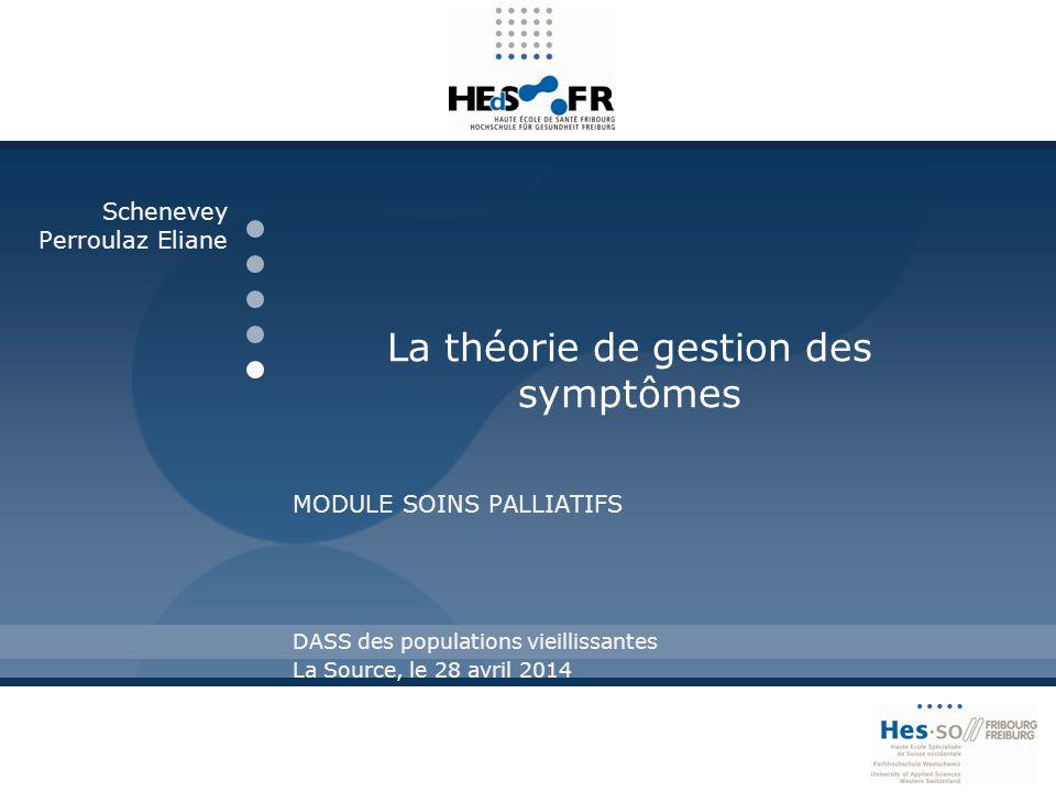 La théorie de gestion des symptômes MODULE SOINS PALLIATIFS Schenevey Perroulaz Eliane DASS des populations vieillissantes La Source, le 28 avril 2014