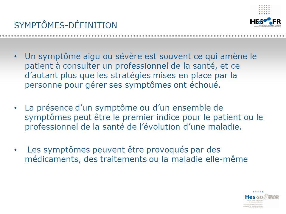 SYMPTÔMES-DÉFINITION Un symptôme aigu ou sévère est souvent ce qui amène le patient à consulter un professionnel de la santé, et ce d'autant plus que