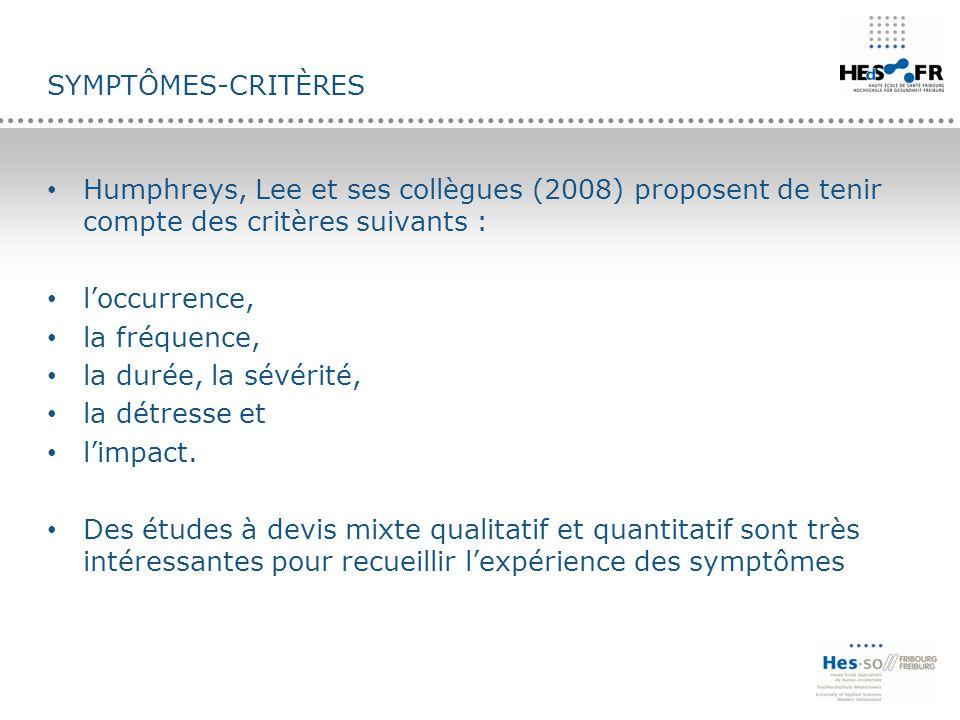 SYMPTÔMES-CRITÈRES Humphreys, Lee et ses collègues (2008) proposent de tenir compte des critères suivants : l'occurrence, la fréquence, la durée, la s