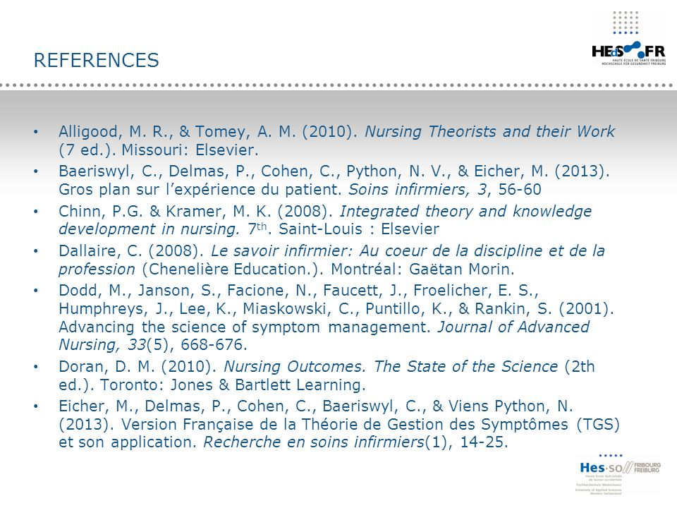 REFERENCES Alligood, M. R., & Tomey, A. M. (2010). Nursing Theorists and their Work (7 ed.). Missouri: Elsevier. Baeriswyl, C., Delmas, P., Cohen, C.,