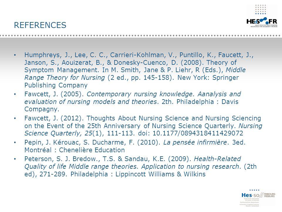 REFERENCES Humphreys, J., Lee, C. C., Carrieri-Kohlman, V., Puntillo, K., Faucett, J., Janson, S., Aouizerat, B., & Donesky-Cuenco, D. (2008). Theory