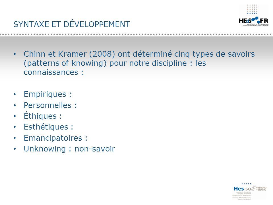 SYNTAXE ET DÉVELOPPEMENT Chinn et Kramer (2008) ont déterminé cinq types de savoirs (patterns of knowing) pour notre discipline : les connaissances :