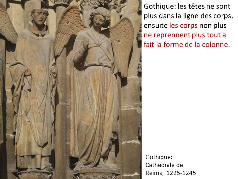 Gothique: Cathédrale de Reims, 1225-1245 Gothique: les têtes ne sont plus dans la ligne des corps, ensuite les corps non plus ne reprennent plus tout à fait la forme de la colonne.