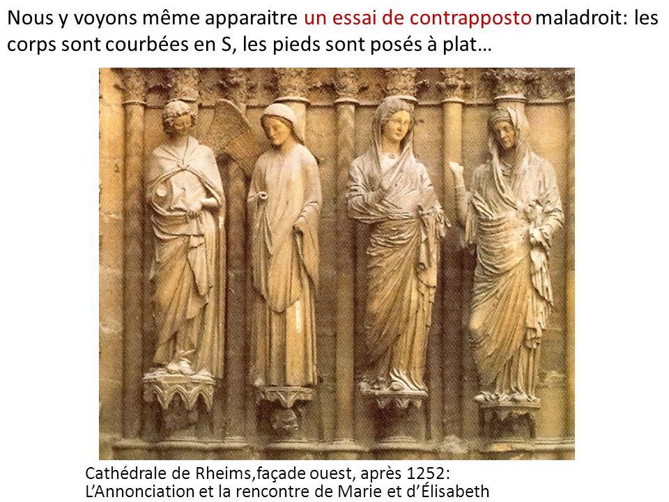 Cathédrale de Rheims,façade ouest, après 1252: L'Annonciation et la rencontre de Marie et d'Élisabeth Nous y voyons même apparaitre un essai de contrapposto maladroit: les corps sont courbées en S, les pieds sont posés à plat…