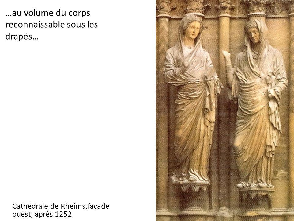 Cathédrale de Rheims,façade ouest, après 1252 …au volume du corps reconnaissable sous les drapés…