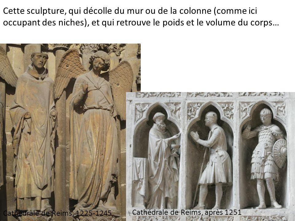 Cathédrale de Reims, après 1251 Cette sculpture, qui décolle du mur ou de la colonne (comme ici occupant des niches), et qui retrouve le poids et le volume du corps… Cathédrale de Reims, 1225-1245