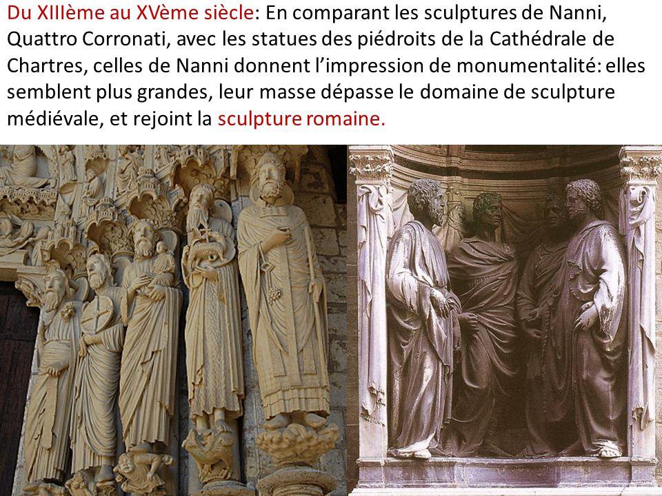 Du XIIIème au XVème siècle: En comparant les sculptures de Nanni, Quattro Corronati, avec les statues des piédroits de la Cathédrale de Chartres, celles de Nanni donnent l'impression de monumentalité: elles semblent plus grandes, leur masse dépasse le domaine de sculpture médiévale, et rejoint la sculpture romaine.