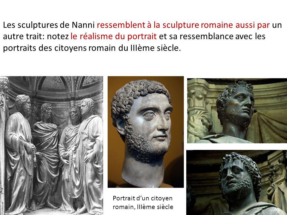 Les sculptures de Nanni ressemblent à la sculpture romaine aussi par un autre trait: notez le réalisme du portrait et sa ressemblance avec les portraits des citoyens romain du IIIème siècle.