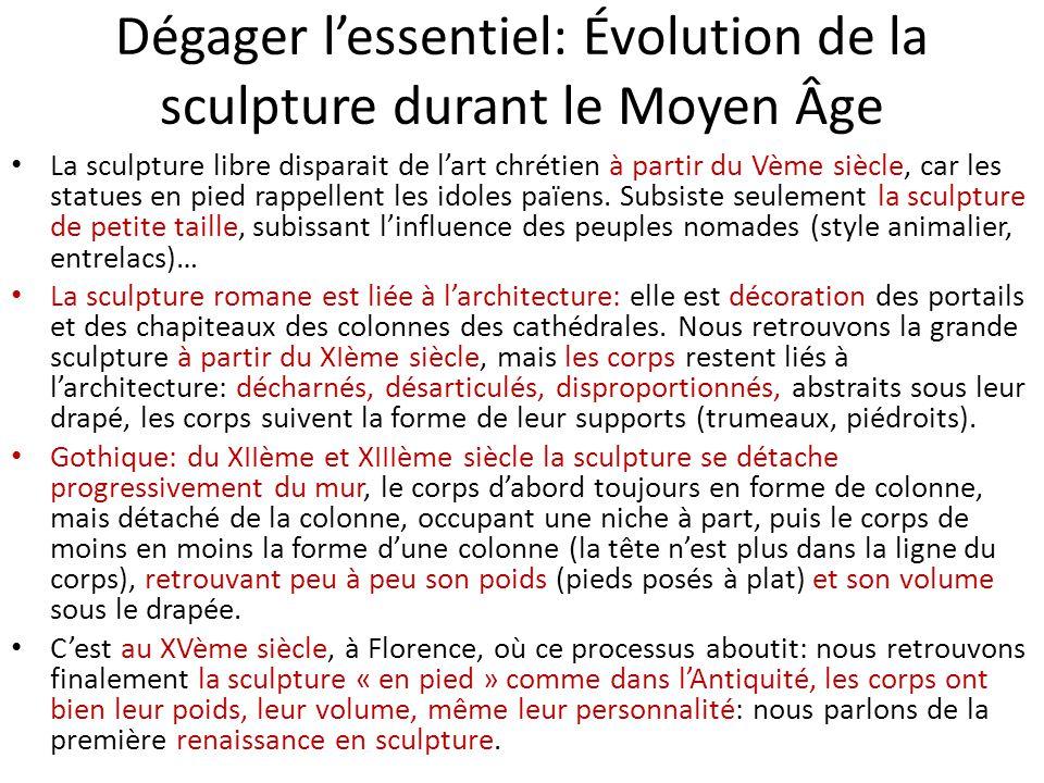 Dégager l'essentiel: Évolution de la sculpture durant le Moyen Âge La sculpture libre disparait de l'art chrétien à partir du Vème siècle, car les statues en pied rappellent les idoles païens.