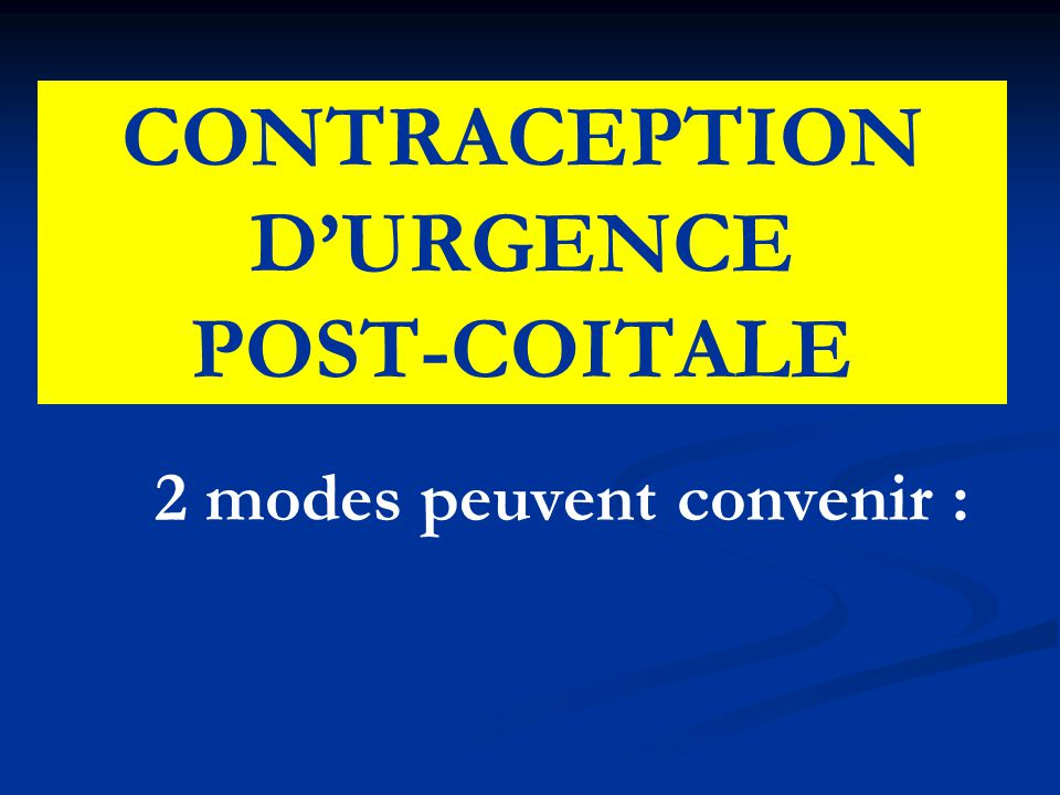 CONTRACEPTION D'URGENCE POST-COITALE 2 modes peuvent convenir :