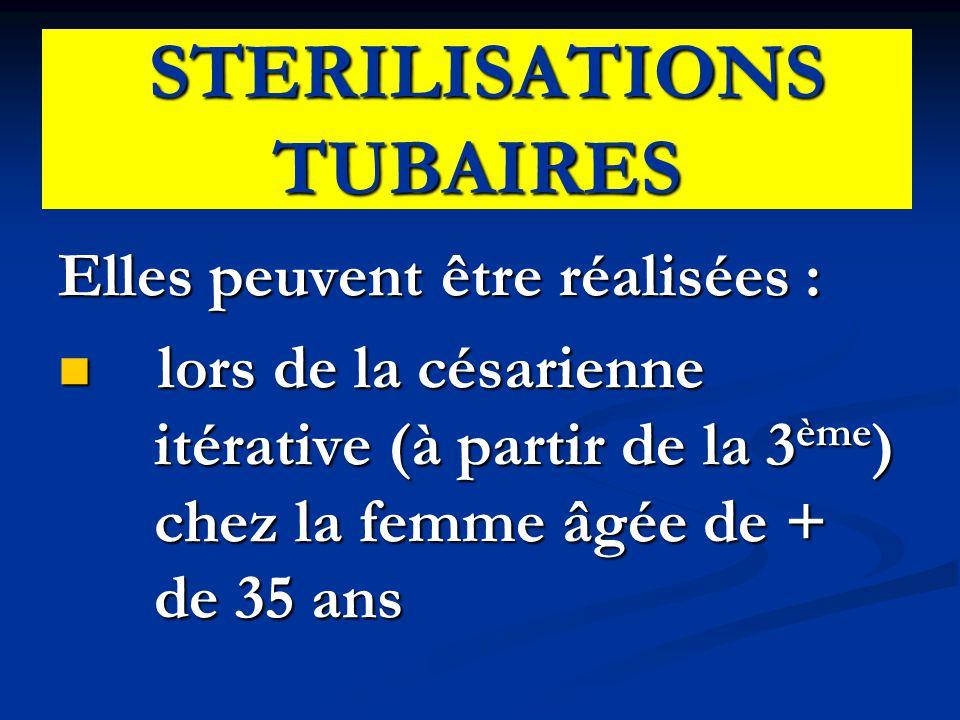 STERILISATIONS TUBAIRES STERILISATIONS TUBAIRES Elles peuvent être réalisées : lors de la césarienne itérative (à partir de la 3 ème ) chez la femme â