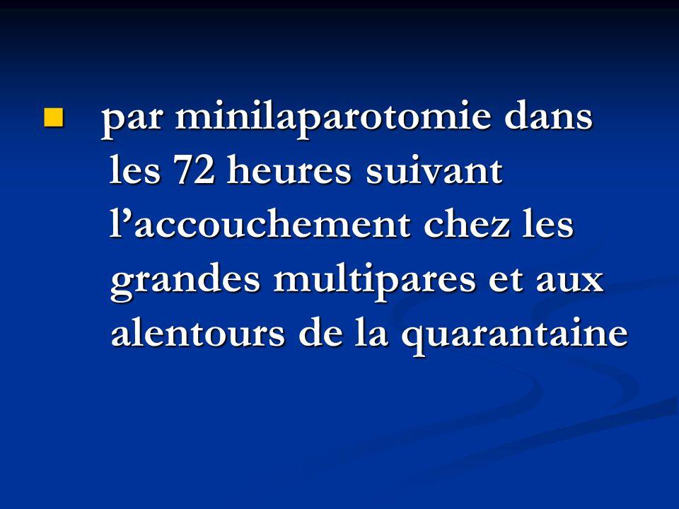 par minilaparotomie dans les 72 heures suivant l'accouchement chez les grandes multipares et aux alentours de la quarantaine par minilaparotomie dans