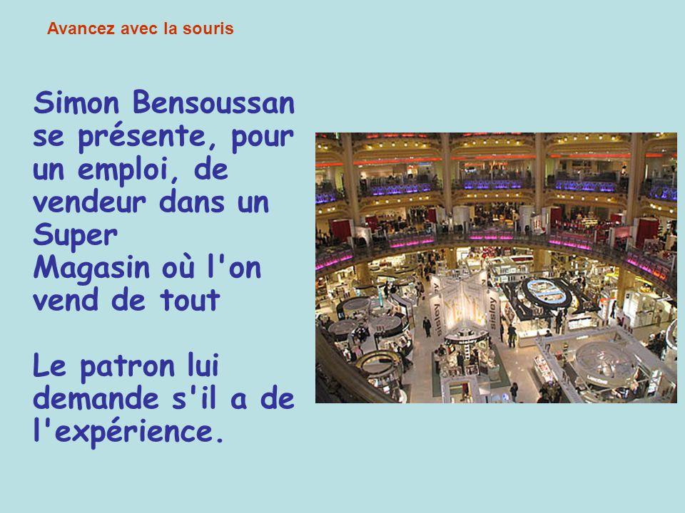 Diaporama PPS réalisé pour http://www.diaporamas-a-la-con.com http://www.diaporamas-a-la-con.com Simon Bensoussan se présente, pour un emploi, de vendeur dans un Super Magasin où l on vend de tout Le patron lui demande s il a de l expérience.