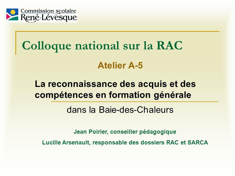Colloque national sur la RAC La reconnaissance des acquis et des compétences en formation générale Atelier A-5 dans la Baie-des-Chaleurs Jean Poirier,