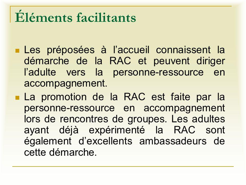 Éléments facilitants Les préposées à l'accueil connaissent la démarche de la RAC et peuvent diriger l'adulte vers la personne-ressource en accompagnem