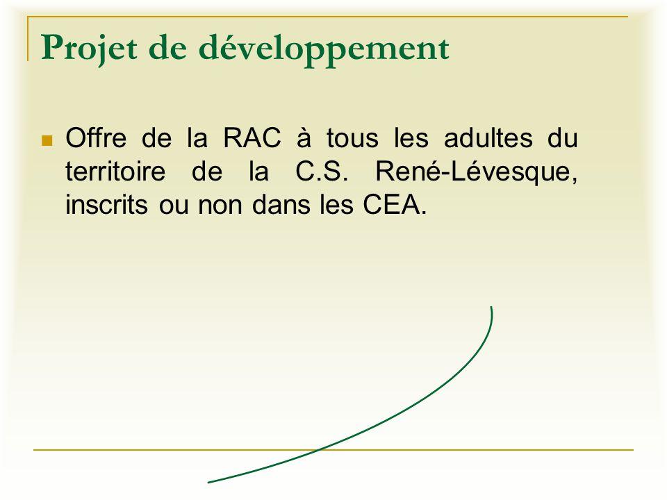 Projet de développement Offre de la RAC à tous les adultes du territoire de la C.S. René-Lévesque, inscrits ou non dans les CEA.