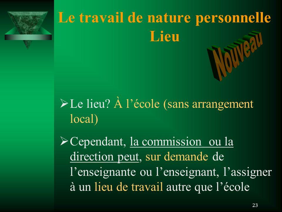 23 Le travail de nature personnelle Lieu  Le lieu? À l'école (sans arrangement local)  Cependant, la commission ou la direction peut, sur demande de