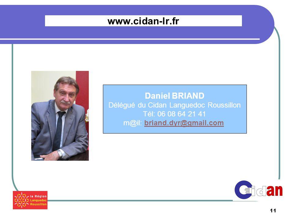 11 www.cidan-lr.fr Daniel BRIAND Délégué du Cidan Languedoc Roussillon Tél: 06 08 64 21 41 m@il: briand.dyr@gmail.combriand.dyr@gmail.com
