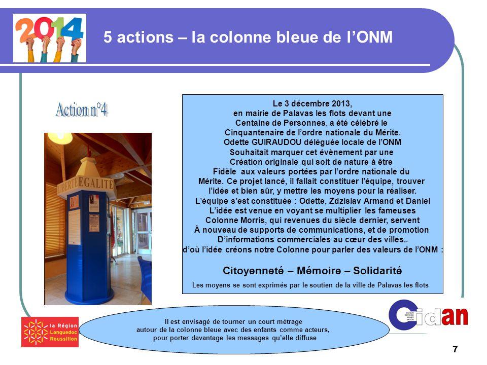 7 5 actions – la colonne bleue de l'ONM Le 3 décembre 2013, en mairie de Palavas les flots devant une Centaine de Personnes, a été célébré le Cinquantenaire de l'ordre nationale du Mérite.
