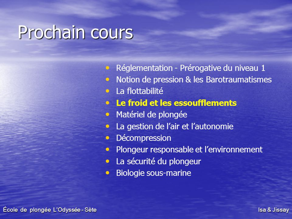 Prochain cours Réglementation - Prérogative du niveau 1 Notion de pression & les Barotraumatismes La flottabilité Le froid et les essoufflements Matér