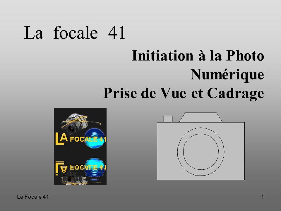 La Focale 411 Initiation à la Photo Numérique Prise de Vue et Cadrage La focale 41